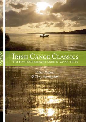 Irish Canoe Classics: Thirty-four Great Canoe & Kayak Trips (Paperback)