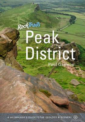 Rock Trails Peak District: A Hillwalker's Guide to the Geology & Scenery (Paperback)