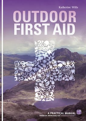 Outdoor First Aid: A Practical Manual: Essential Knowledge for Outdoor Enthusiasts (Paperback)