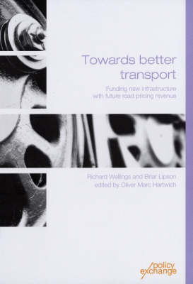 Towards Better Transport: Funding New Infrastructure with Future Road Pricing Revenue (Paperback)