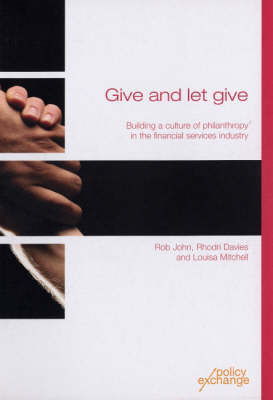 Give and Let Give: Building a Culture of Philanthropy in the Financial Services Industry (Paperback)