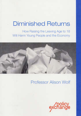 Diminished Returns: How Raising the Leaving Age to 18 Will Harm Young People and the Economy (Paperback)