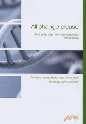 All Change Please: Putting the Best New Healthcare Ideas into Practice (Paperback)