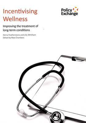 Incentivising Wellness: Improving the Treatment of Long-term Conditions (Paperback)