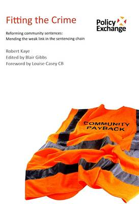 Fitting the Crime: Reforming Community Sentences: Mending the Weak Link in the Sentencing Chain (Paperback)