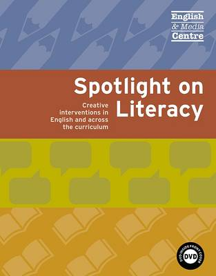 Spotlight on Literacy: Creative Interventions in English and Across the Curriculum