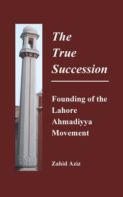 The True Succession: Founding of the Lahore Ahmadiyya Movement (Paperback)