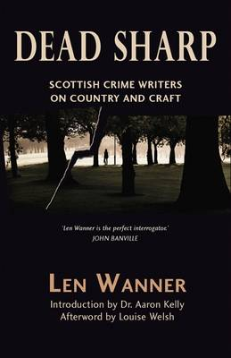 Dead Sharp: Scottish Crime Writers on Country and Craft (Paperback)