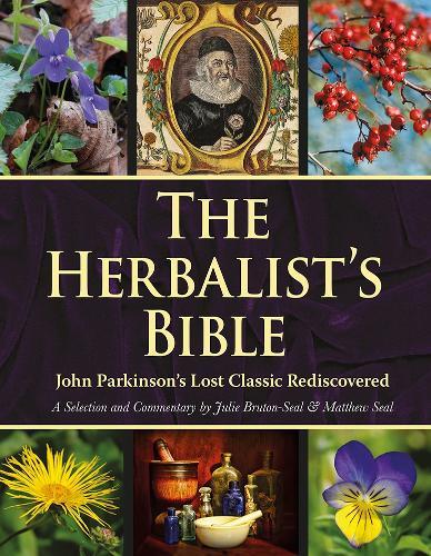 The Herbalist's Bible: John Parkinson's Lost Classic Rediscovered (Hardback)