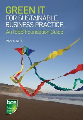 Green IT for Sustainable Business Practice: An ISEB Foundation Guide (Paperback)