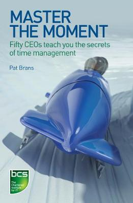 Master the Moment: Fifty CEOs teach you the secrets of time management (Paperback)