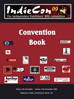 IndieCon 09 Conbook: Friday 13th November - Sunday 15th November 2009: The Independent Publishers' RPG and Gaming Convention (Paperback)
