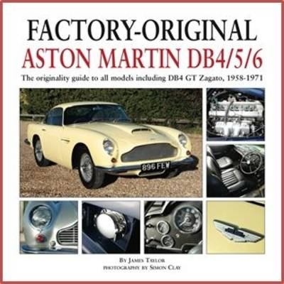 Factory-Original Aston Martin Db4/5/6: The Originality Guide to All Models Including Db4 GT Zagato, 1958-1971 (Hardback)