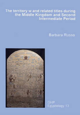 The Territory W and Related Titles During the Middle Kingdom and Second Intermediate Period: GHP Egyptology 13 (Paperback)