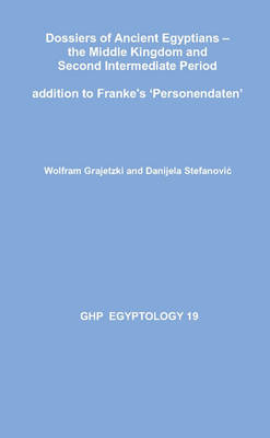 Dossiers of Ancient Egyptians - the Middle Kingdom and Second Intermediate Period Addition to Franke's Personendaten: Vol. 19: GHP Egyptology (Paperback)