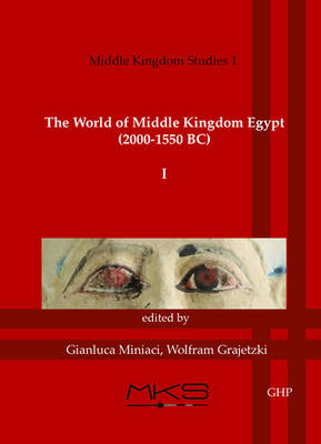 The World of Middle Kingdom Egypt (2000-1550 BC): Volume 1: Contributions on Archaeology, Art, Religion, and Written Sources; Middle Kingdom Studies I (Paperback)