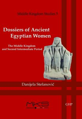 Dossiers of Ancient Egyptian Women: The Middle Kingdom and Second Intermediate Period - Middle Kingdom Studies 5 (Paperback)