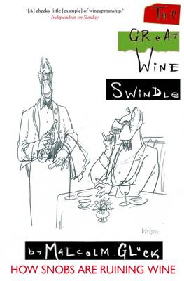 The Great Wine Swindle: How Snobs Are Ruining Your Wine (Paperback)