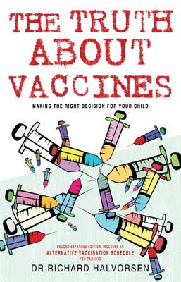 The Truth About Vaccines: Making the Right Decision for Your Child (Paperback)