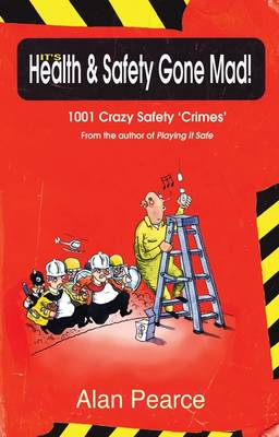 It's Health and Safety Gone Mad!: 1001 Crazy Safety 'Crimes' (Hardback)