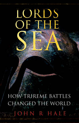 Lords of the Sea: How Athenian Triremes Changed the World (Paperback)