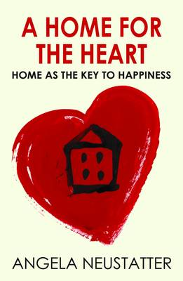 A Home for the Heart: Home as the Key to Happiness (Paperback)