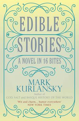 Edible Stories: A Novel in Sixteen Delicious Courses (Paperback)