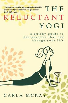 The Reluctant Yogi: A Quirky Guide To The Practice That Can Change Your Life (Paperback)
