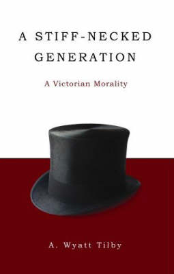 A Stiff-necked Generation: A Victorian Morality (Paperback)