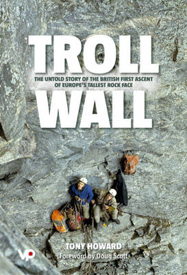 Troll Wall: The Untold Story of the British First Ascent of Europe's Tallest Rock Face (Hardback)