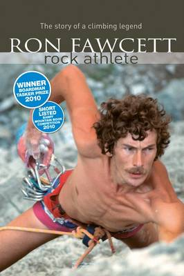 Ron Fawcett - Rock Athlete: The Story of a Climbing Legend (Paperback)