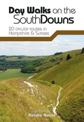 Day Walks on the South Downs: 20 Circular Routes in Hampshire & Sussex - Day Walks (Paperback)