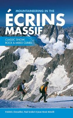 Mountaineering in the Ecrins Massif: Classic Snow, Rock & Mixed Climbs (Paperback)