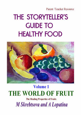 The World of Fruit: The Healing Properties of Fruit - Storyteller's Guide to Healthy Food v. 1 (Paperback)