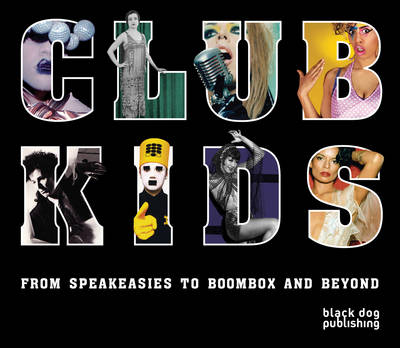 Club Kids: From Speakeasies to Boombox and Beyond (Paperback)