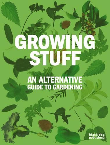 Growing Stuff: An Alternative Guide to Gardening (Paperback)