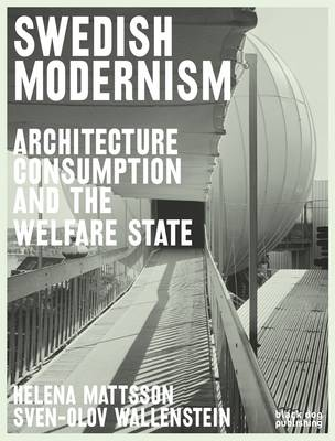 Swedish Modernism: Architecture, Consumption and the Welfare State (Paperback)