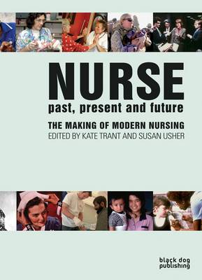 Nurse: Past/Present/Future - The Making of Modern Nursing (Paperback)
