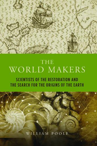 The World Makers: Scientists of the Restoration and the Search for the Origins of the Earth (Paperback)
