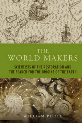 The World Makers: Scientists of the Restoration and the Search for the Origins of the Earth - Peter Lang Ltd. 15 (Hardback)