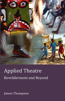 Applied Theatre: Bewilderment and Beyond - Stage and Screen Studies 5 (Paperback)