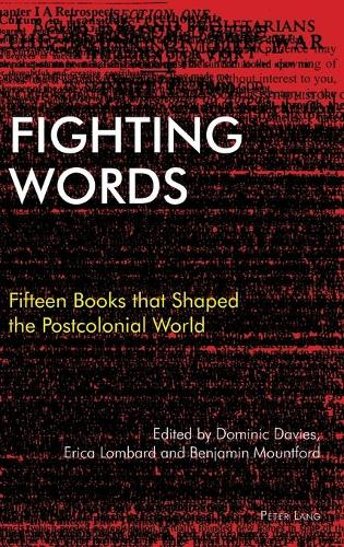 Fighting Words: Fifteen Books that Shaped the Postcolonial World - Race and Resistance Across Borders in the Long Twentieth Century 1 (Hardback)