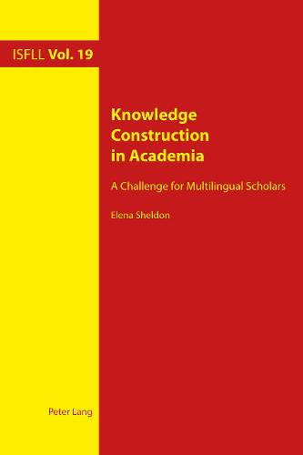 Knowledge Construction in Academia: A Challenge for Multilingual Scholars - Intercultural Studies and Foreign Language Learning 19 (Paperback)
