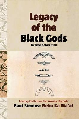 Legacy of the Black Gods, in Time Before Time: The Genealogy of Mankind from Ganawah to Lemuria to Atlantis to Egypt and Today (Paperback)