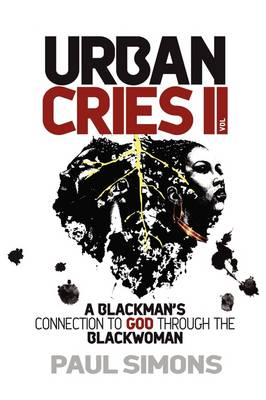 A Blackman's Connection to God Through the Black Woman: v. 2: Urban Cries (Paperback)