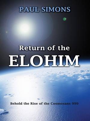 Return of the Elohim: Behold the Rise of the Cosmosans 999 (Hardback)