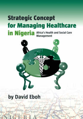 Strategic Concept for Managing Healthcare in Nigeria: Africa's Health and Social Care Management (Paperback)