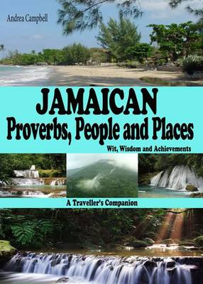 Jamaican Proverbs, People and Places: Wit, Wisdom and Achievements - A Traveller's Companion (Paperback)