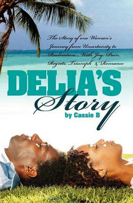 Delia's Story - One Woman's Journey from Uncertainty to Realisation (Paperback)