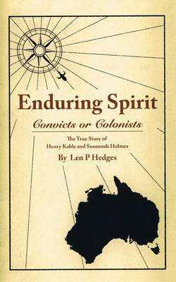 Enduring Spirit: Convicts or Colonists, the True Story of Henry Kable and Susannah Holmes (Hardback)
